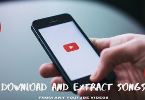 I will  extract songs from youtube videos