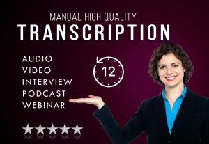 58036I will be your transcriber, audio and video transcription services.HIGH QUALITY