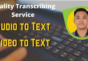 61673I will do high quality transcribe your audio and video files