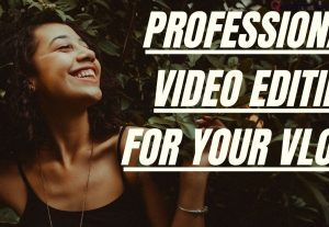 I Will Make a Professional Video Editing for Your Vlog!